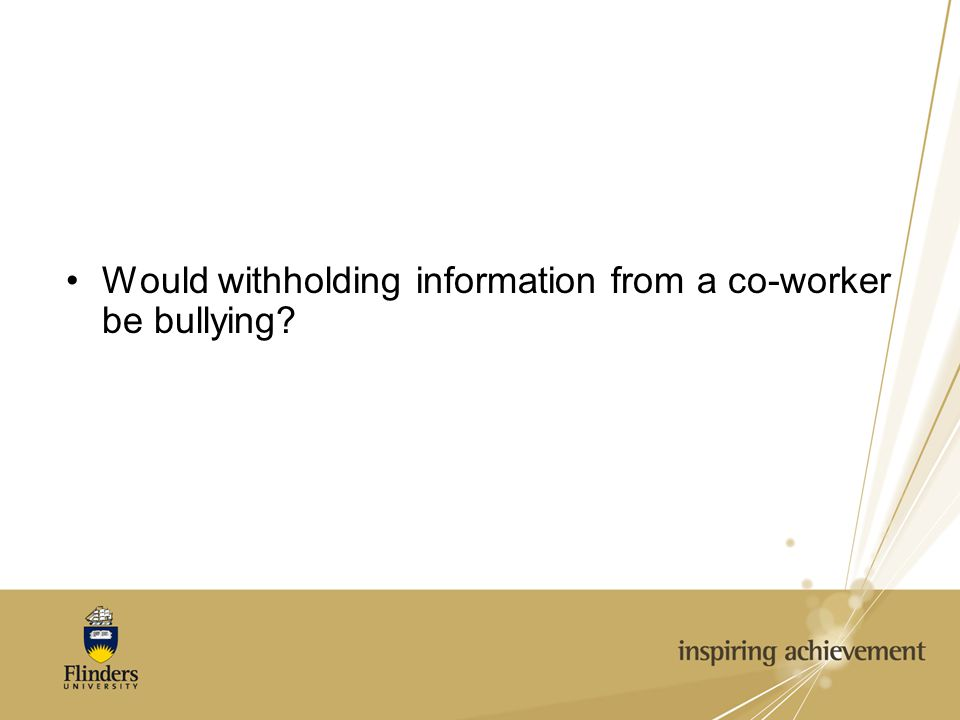 Would withholding information from a co-worker be bullying