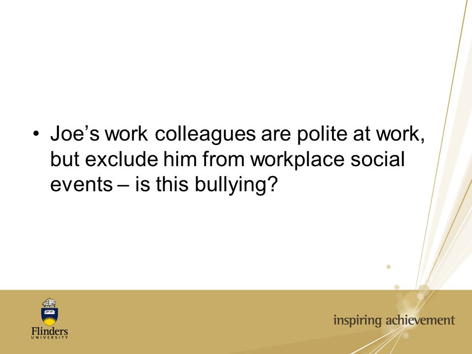 Joe's work colleagues are polite at work, but exclude him from workplace social events – is this bullying