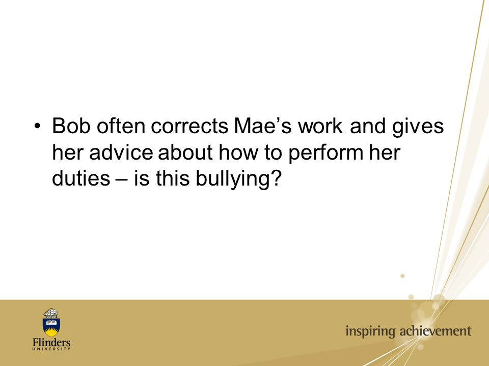 Bob often corrects Mae's work and gives her advice about how to perform her duties – is this bullying