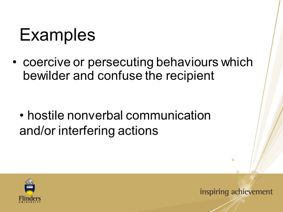 Examples personal insults and name-calling, verbal abuse, sarcasm, threats, repeatedly shouting or swearing at staff or students