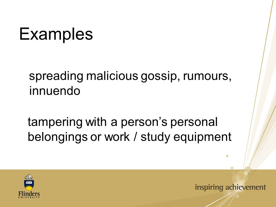 Examples spreading malicious gossip, rumours, innuendo tampering with a person's personal belongings or work / study equipment