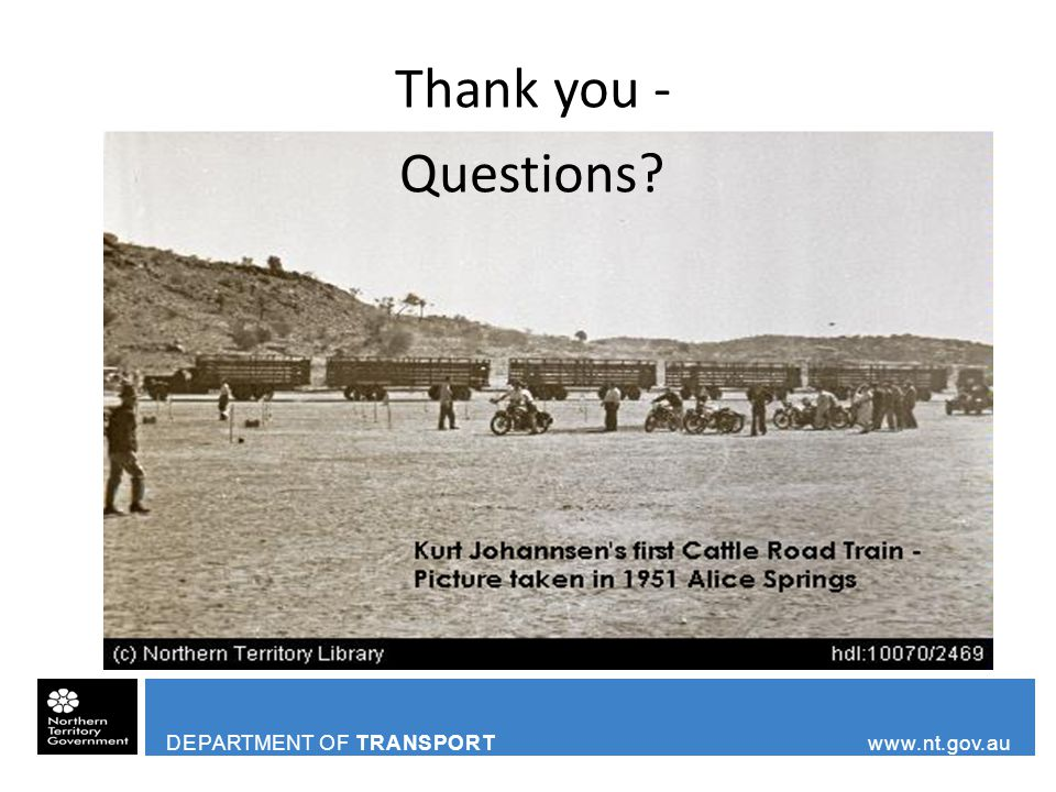 DEPARTMENT OF TRANSPORT www.nt.gov.au Thank you - Questions