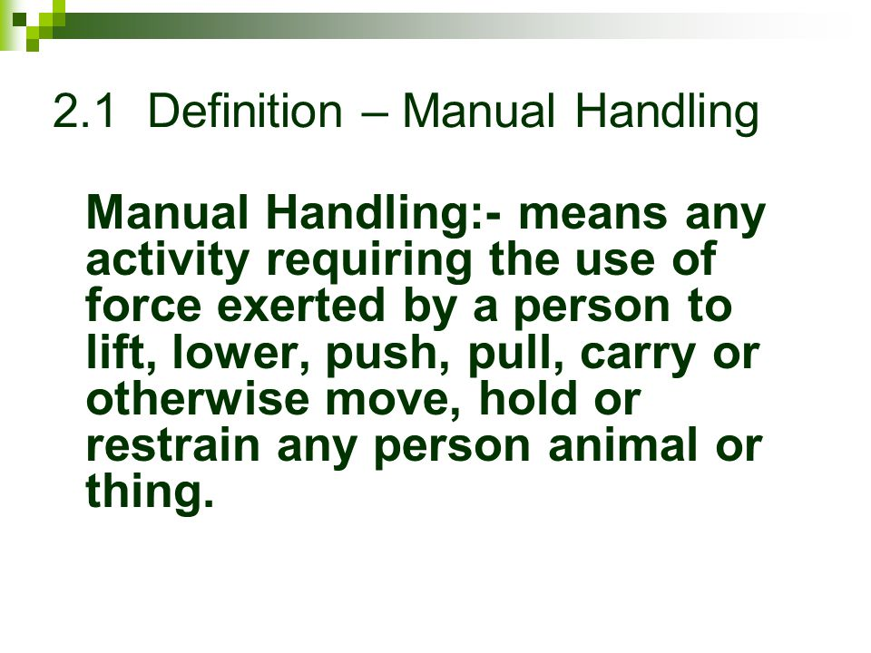 Items to be delivered in Manual Handling Sessions 1. Definition – Manual Handling 2. Occupational Health, Safety and Welfare Act 3. Legislative acts 4