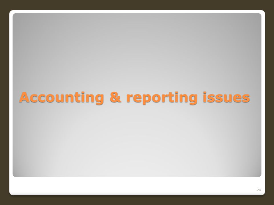 Accounting & reporting issues 29