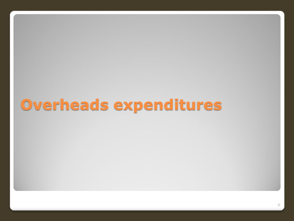 Overheads expenditures 6