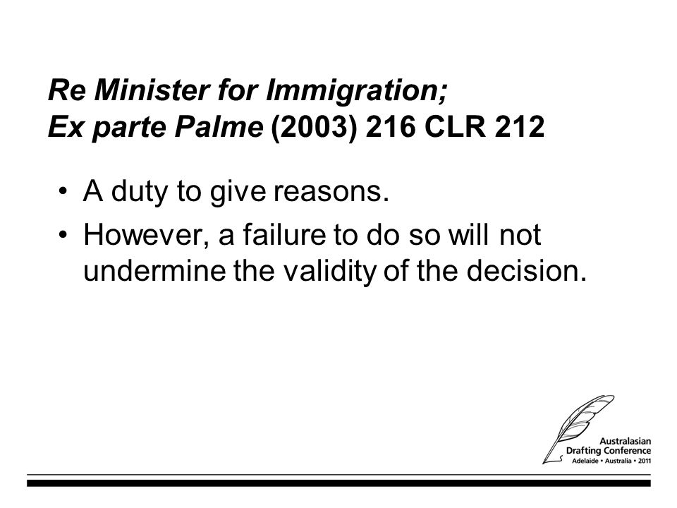 Re Minister for Immigration; Ex parte Palme (2003) 216 CLR 212 A duty to give reasons.