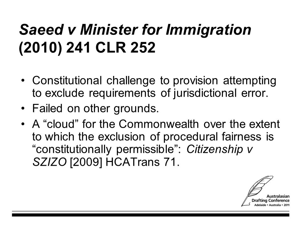 Saeed v Minister for Immigration (2010) 241 CLR 252 Constitutional challenge to provision attempting to exclude requirements of jurisdictional error.