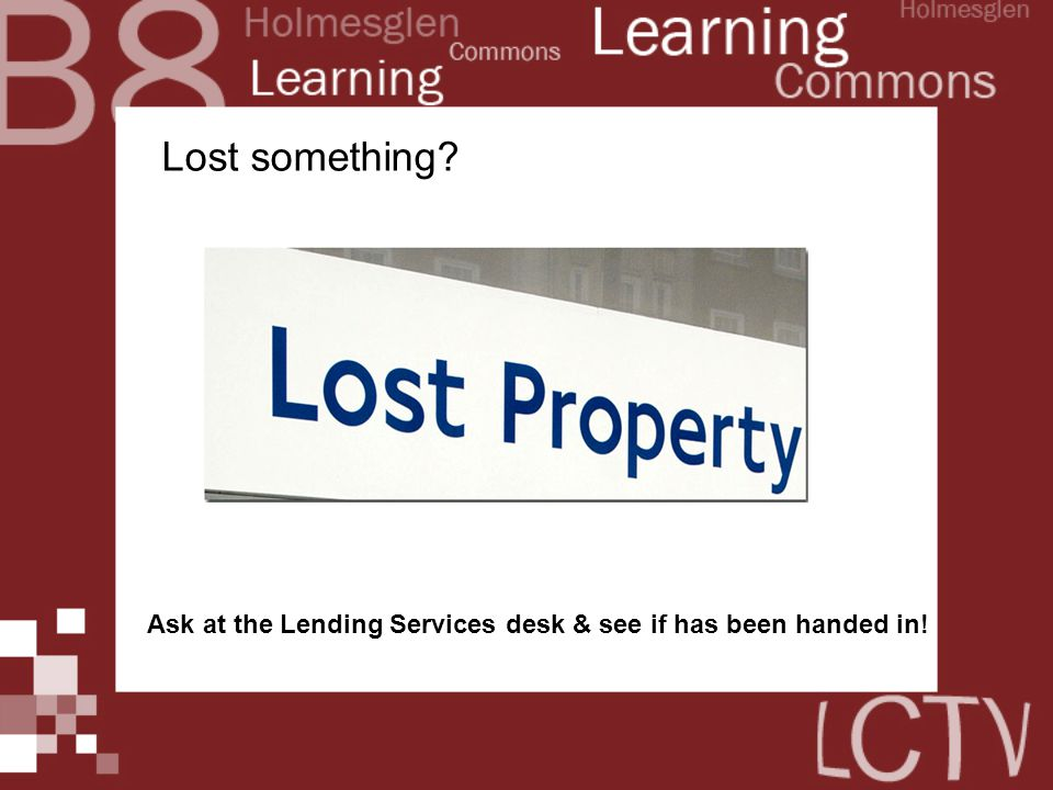 Lost something? Ask at the Lending Services desk & see if has been handed in!
