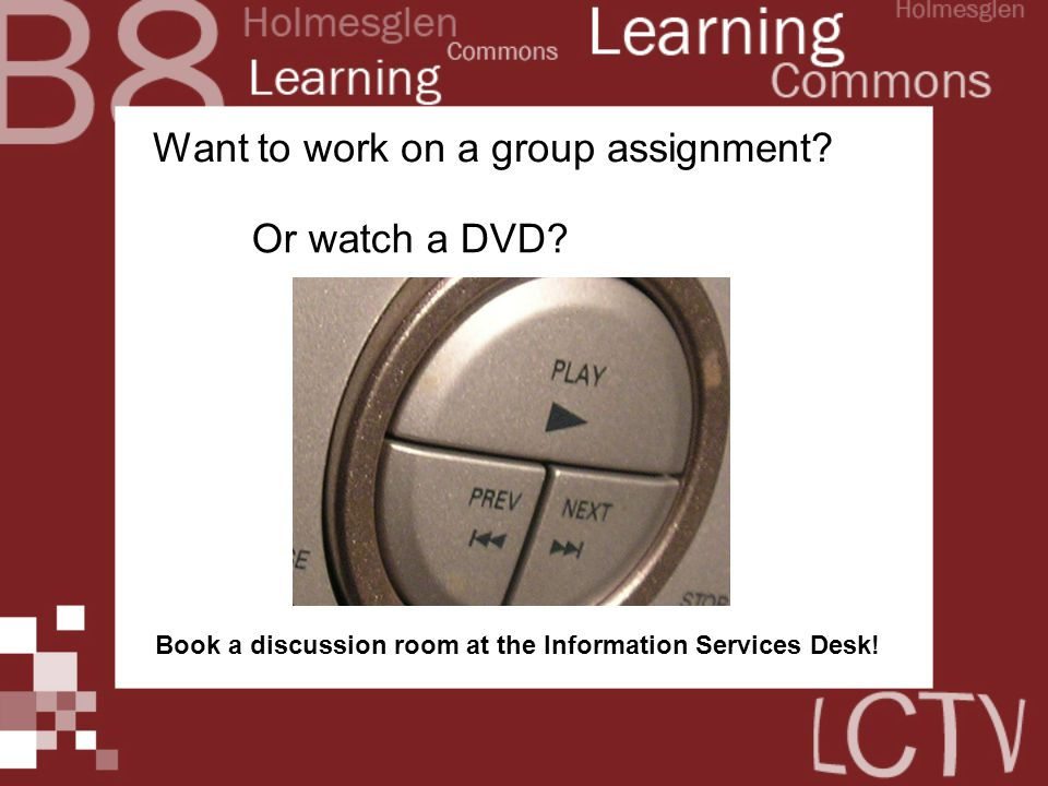 Want to work on a group assignment? Or watch a DVD? Book a discussion room at the Information Services Desk!