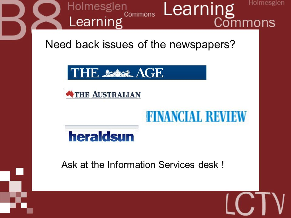 Need back issues of the newspapers? Ask at the Information Services desk !