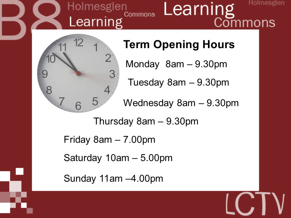 Term Opening Hours Monday 8am – 9.30pm Tuesday 8am – 9.30pm Wednesday 8am – 9.30pm Thursday 8am – 9.30pm Friday 8am – 7.00pm Saturday 10am – 5.00pm Su