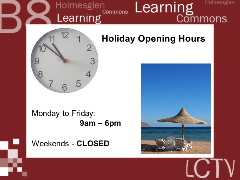 Holiday Opening Hours Monday to Friday: 9am – 6pm Weekends - CLOSED