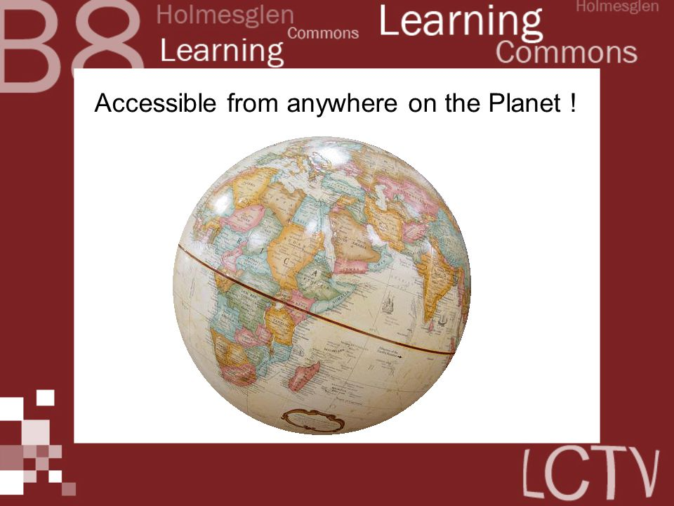 Accessible from anywhere on the Planet !