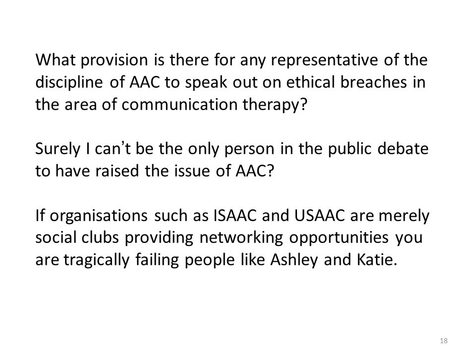 18 What provision is there for any representative of the discipline of AAC to speak out on ethical breaches in the area of communication therapy.
