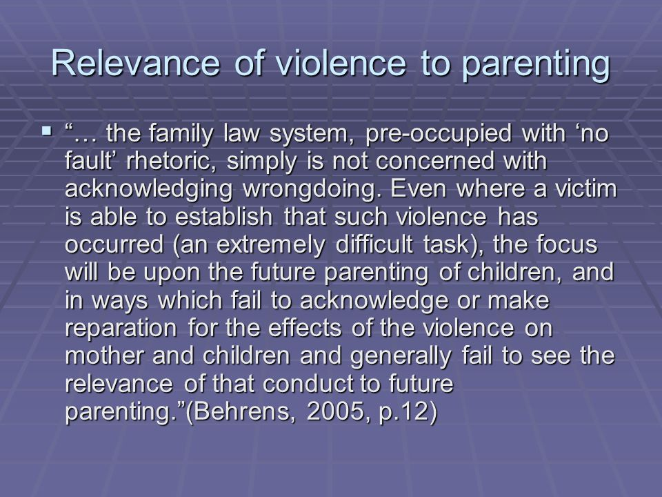 Relevance of violence to parenting  … the family law system, pre-occupied with 'no fault' rhetoric, simply is not concerned with acknowledging wrongdoing.