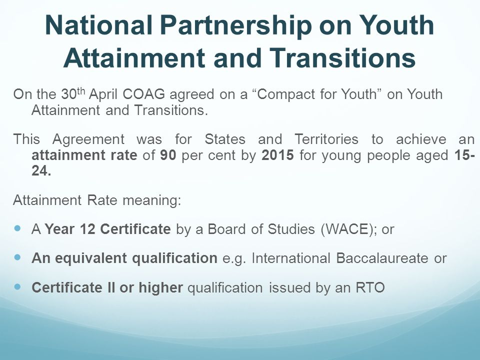National Partnership on Youth Attainment and Transitions On the 30 th April COAG agreed on a Compact for Youth on Youth Attainment and Transitions.