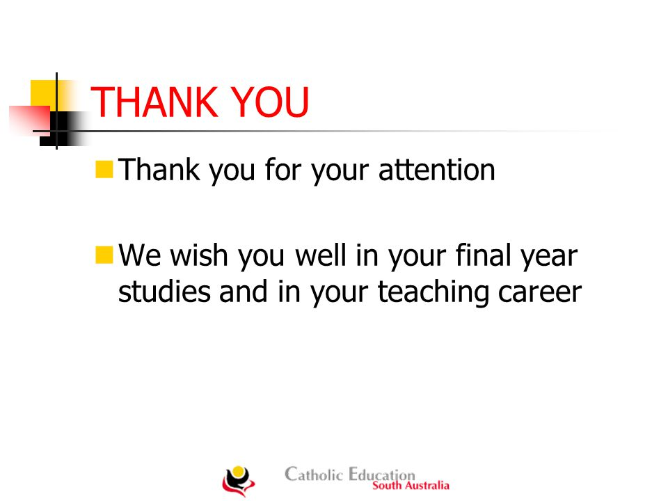 THANK YOU Thank you for your attention We wish you well in your final year studies and in your teaching career