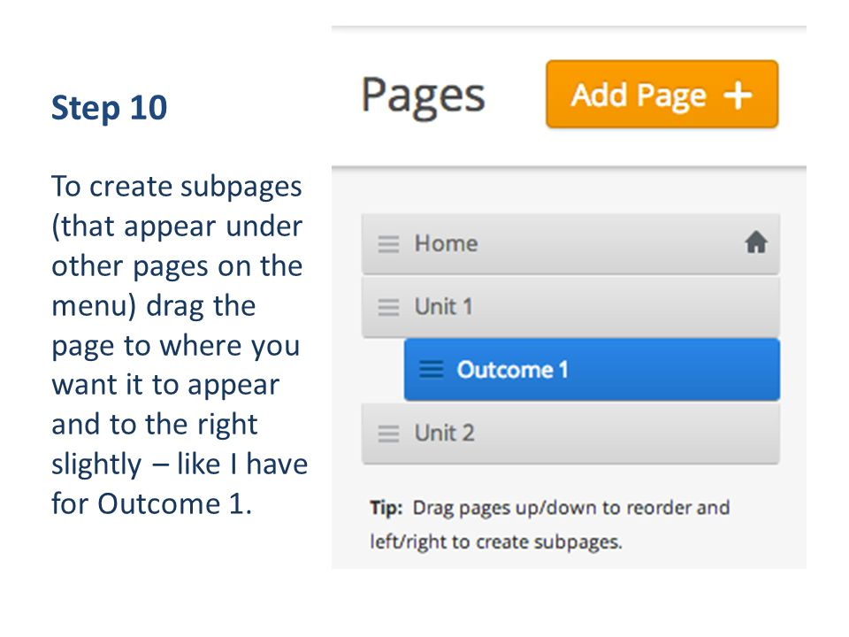 Step 10 To create subpages (that appear under other pages on the menu) drag the page to where you want it to appear and to the right slightly – like I have for Outcome 1.