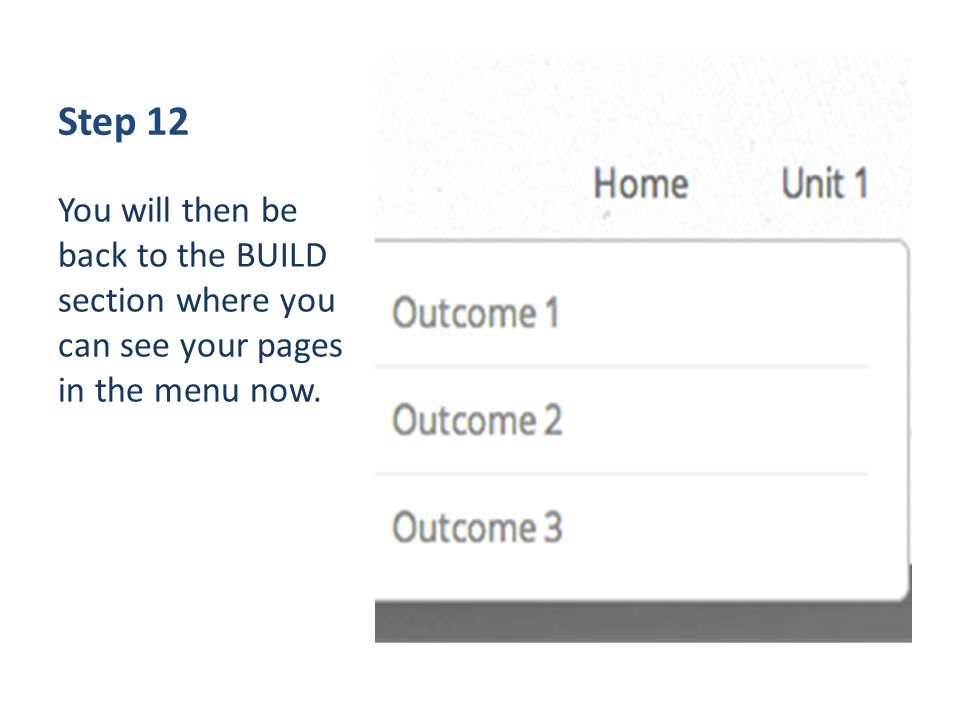 Step 12 You will then be back to the BUILD section where you can see your pages in the menu now.