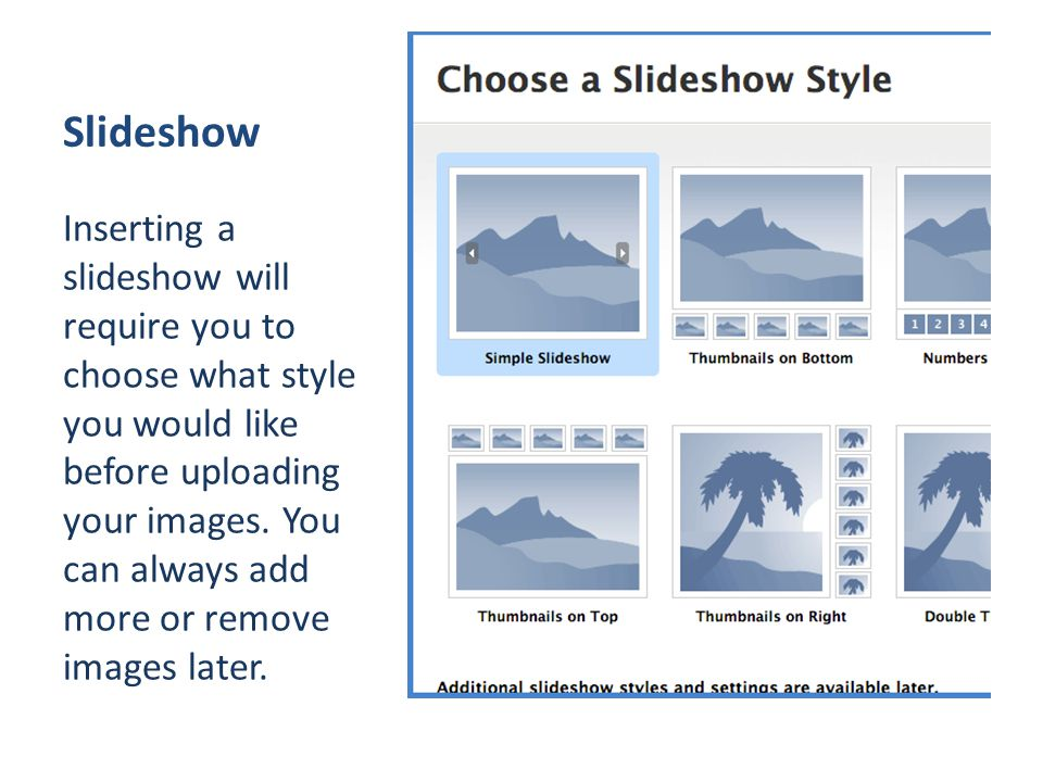 Slideshow Inserting a slideshow will require you to choose what style you would like before uploading your images.