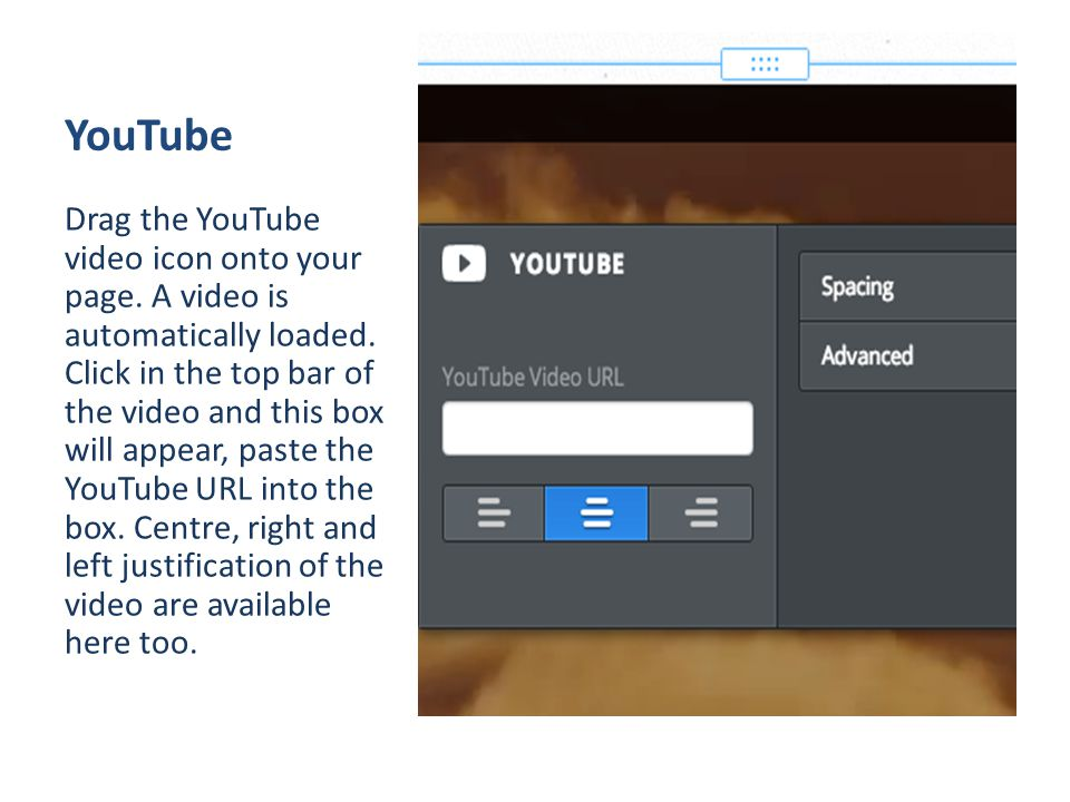 YouTube Drag the YouTube video icon onto your page.