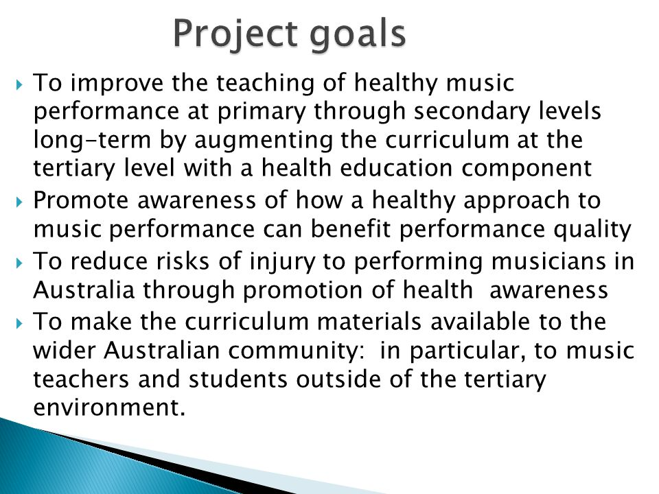  To improve the teaching of healthy music performance at primary through secondary levels long-term by augmenting the curriculum at the tertiary leve