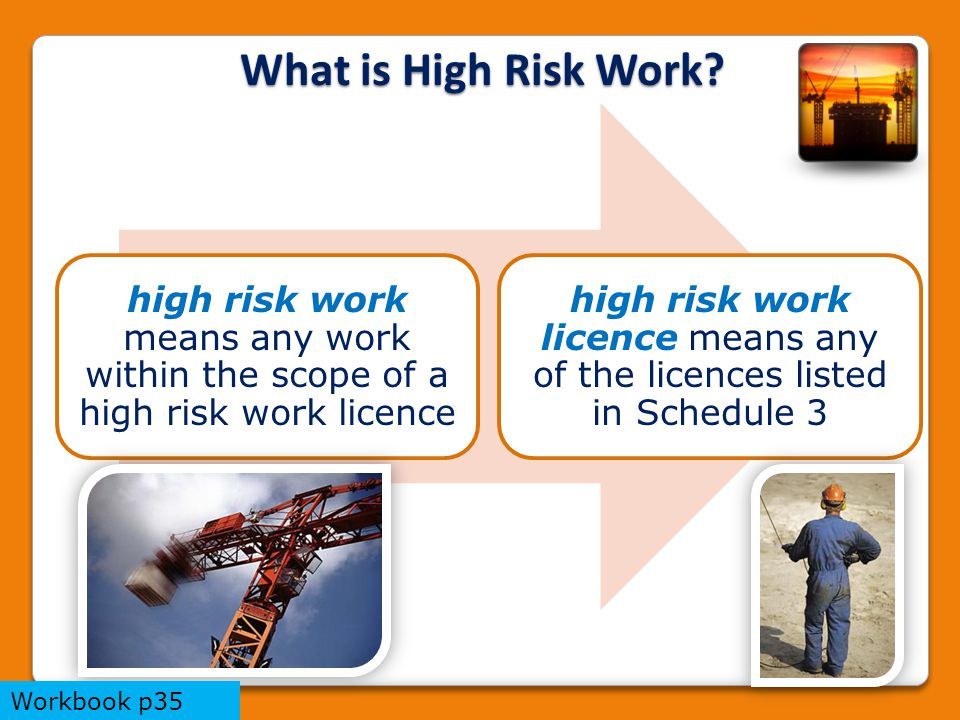 high risk work means any work within the scope of a high risk work licence high risk work licence means any of the licences listed in Schedule 3 What is High Risk Work.