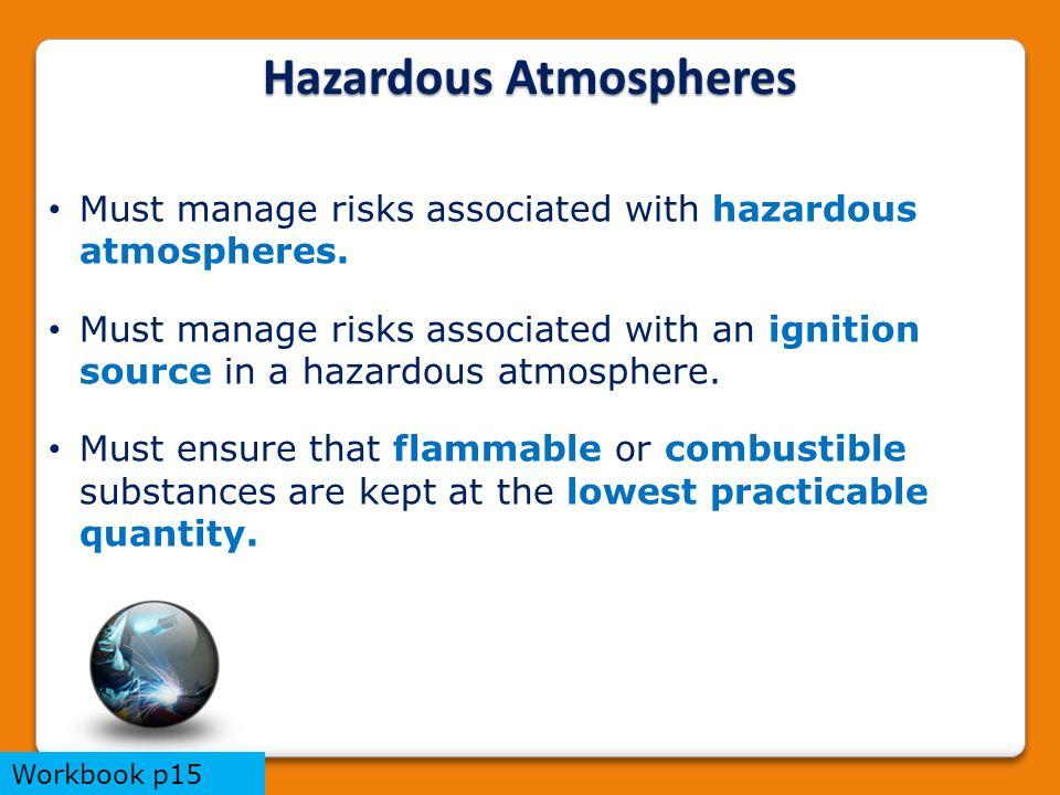Hazardous Atmospheres Must manage risks associated with hazardous atmospheres. Must manage risks associated with an ignition source in a hazardous atm