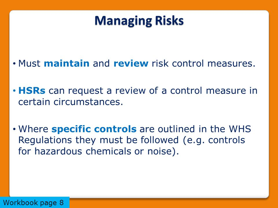 Must maintain and review risk control measures. HSRs can request a review of a control measure in certain circumstances. Where specific controls are o