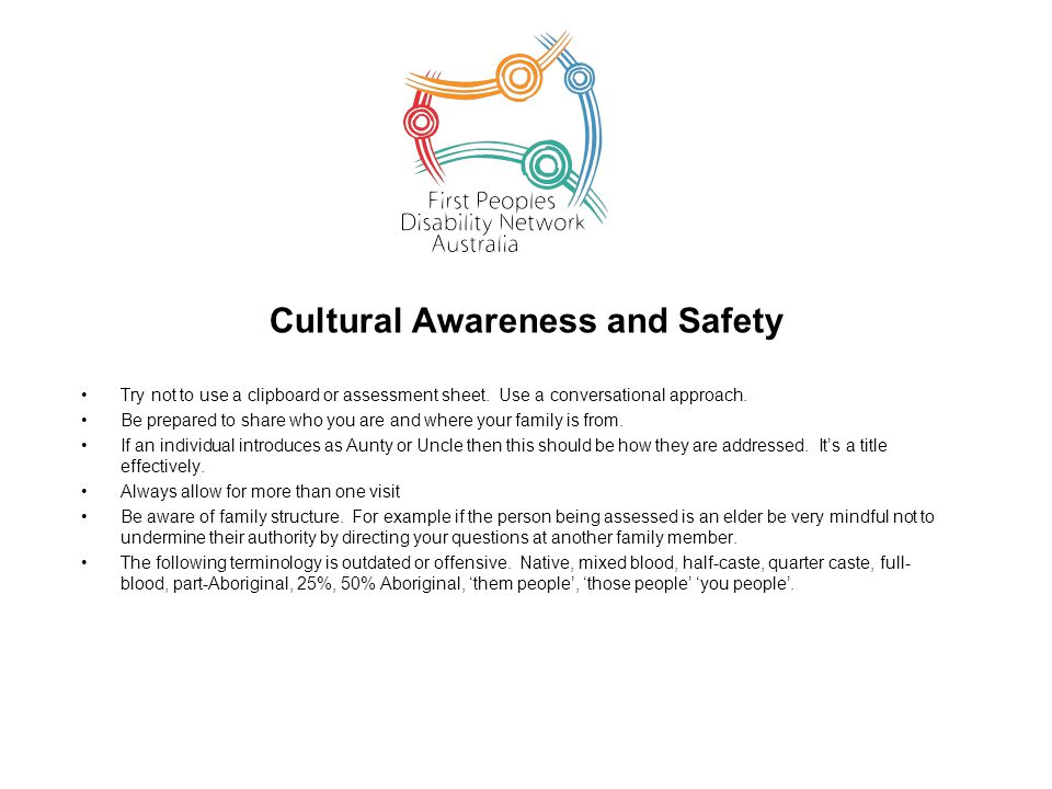 Cultural Awareness and Safety Try not to use a clipboard or assessment sheet.