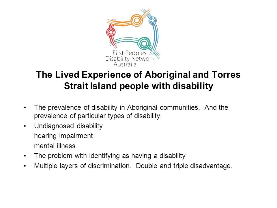 The Lived Experience of Aboriginal and Torres Strait Island people with disability The prevalence of disability in Aboriginal communities. And the pre