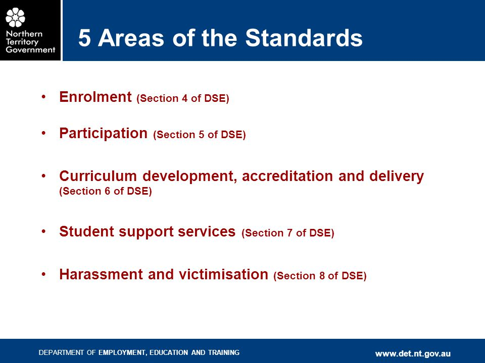 DEPARTMENT OF EMPLOYMENT, EDUCATION AND TRAINING www.det.nt.gov.au 5 Areas of the Standards Enrolment (Section 4 of DSE) Participation (Section 5 of D