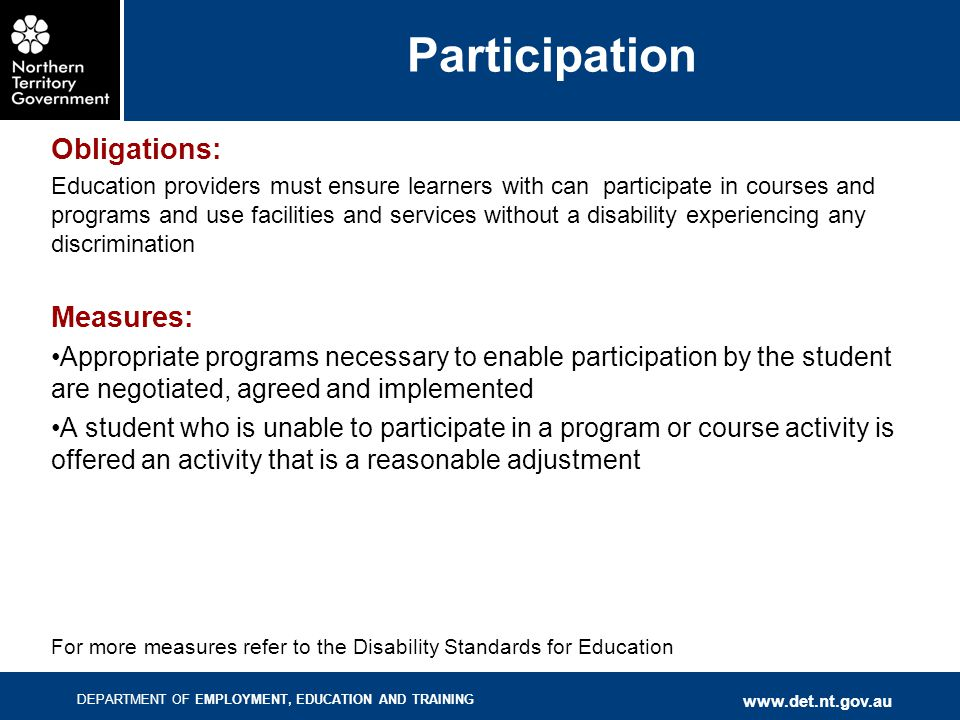 DEPARTMENT OF EMPLOYMENT, EDUCATION AND TRAINING www.det.nt.gov.au Participation Obligations: Education providers must ensure learners with can partic