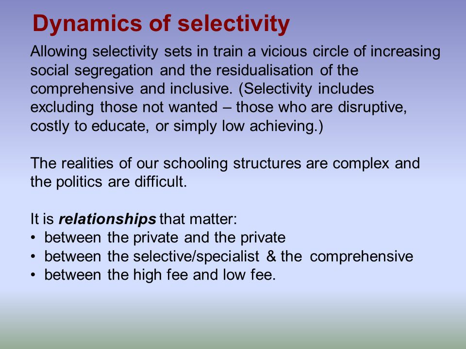 Allowing selectivity sets in train a vicious circle of increasing social segregation and the residualisation of the comprehensive and inclusive. (Sele