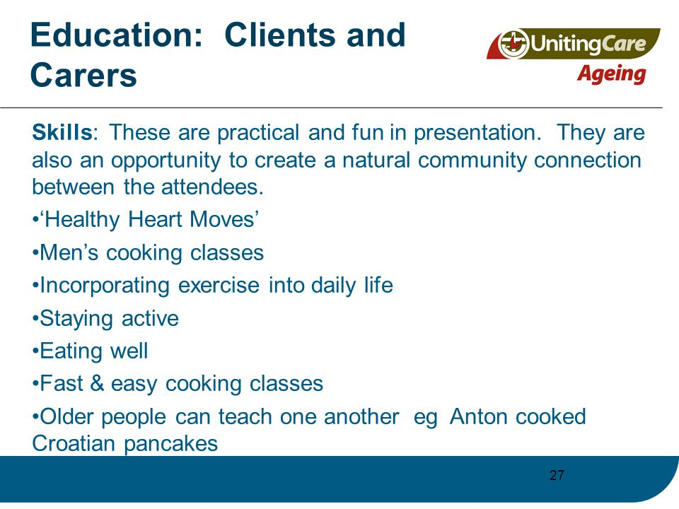 27 Education: Clients and Carers Skills: These are practical and fun in presentation.