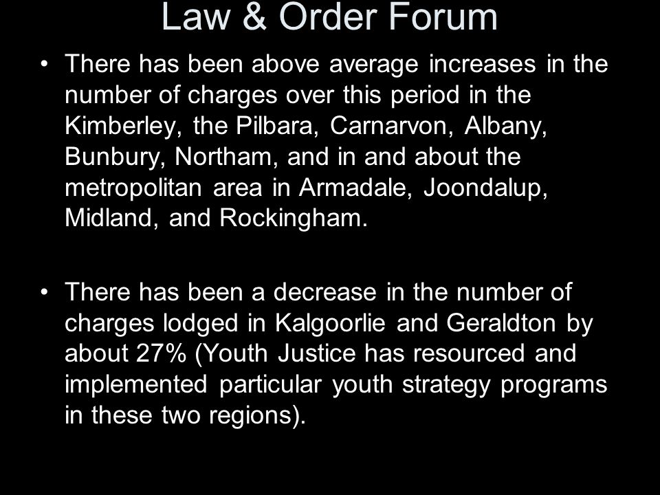 There has been above average increases in the number of charges over this period in the Kimberley, the Pilbara, Carnarvon, Albany, Bunbury, Northam, a