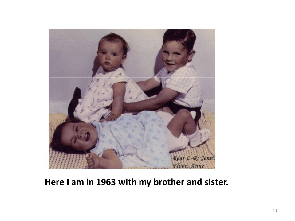 11 Here I am in 1963 with my brother and sister.