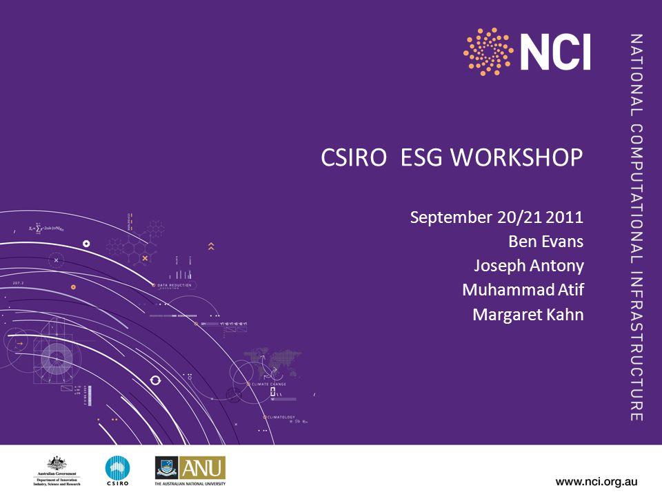 CSIRO ESG WORKSHOP September 20/21 2011 Ben Evans Joseph Antony Muhammad Atif Margaret Kahn