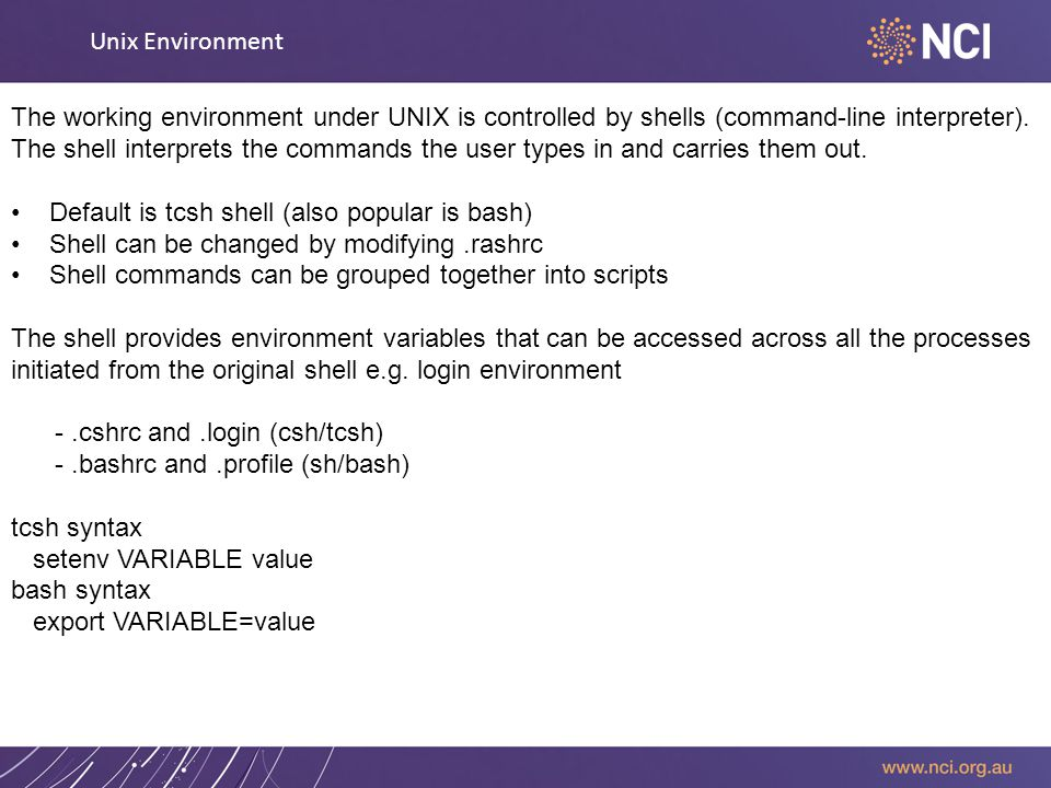 Unix Environment The working environment under UNIX is controlled by shells (command-line interpreter).