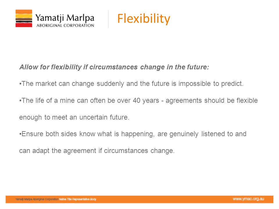 Flexibility Allow for flexibility if circumstances change in the future: The market can change suddenly and the future is impossible to predict. The l