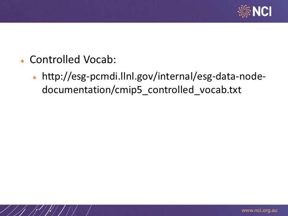 Controlled Vocab: http://esg-pcmdi.llnl.gov/internal/esg-data-node- documentation/cmip5_controlled_vocab.txt