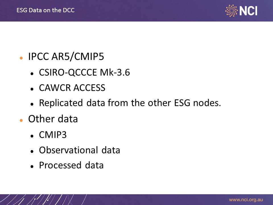 ESG Data on the DCC IPCC AR5/CMIP5 CSIRO-QCCCE Mk-3.6 CAWCR ACCESS Replicated data from the other ESG nodes.