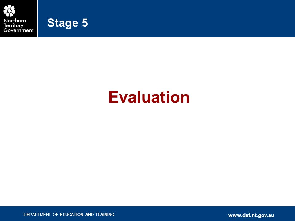 DEPARTMENT OF EDUCATION AND TRAINING www.det.nt.gov.au Stage 5 Evaluation