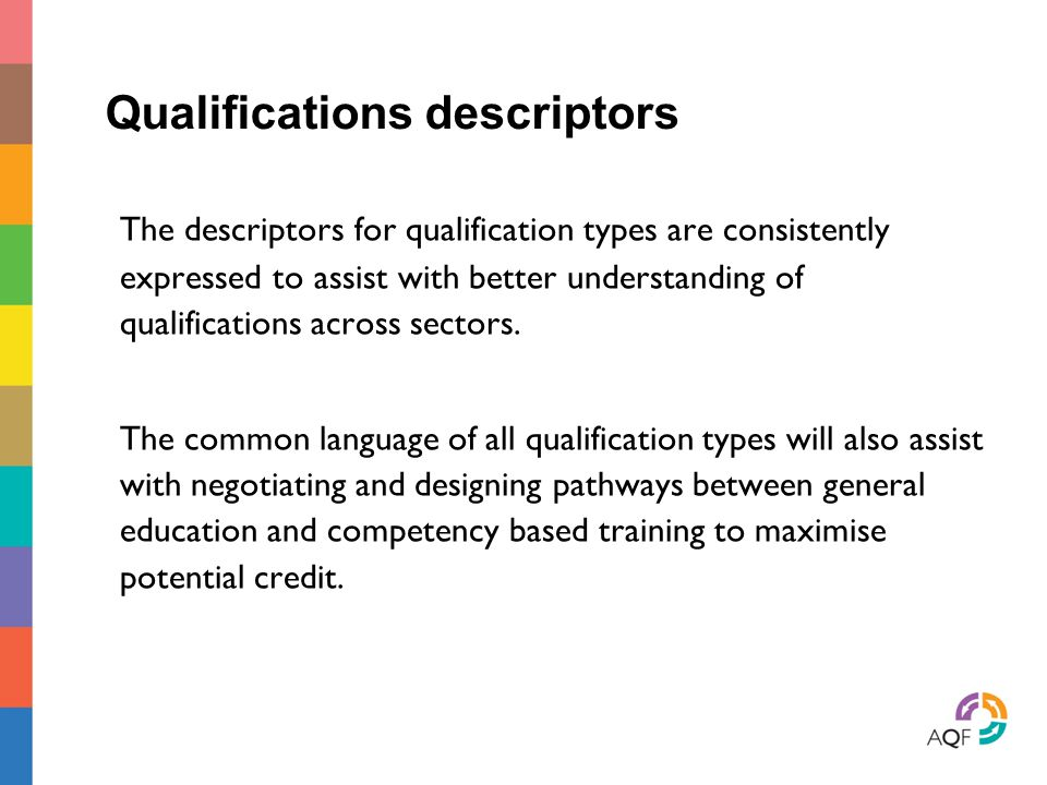 Qualifications descriptors The descriptors for qualification types are consistently expressed to assist with better understanding of qualifications ac