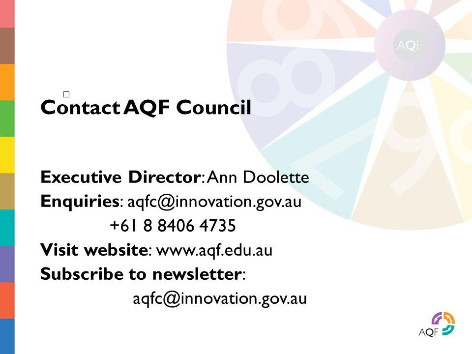 Executive Director: Ann Doolette Enquiries: aqfc@innovation.gov.au +61 8 8406 4735 Visit website: www.aqf.edu.au Subscribe to newsletter: aqfc@innovat
