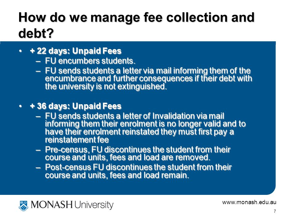 www.monash.edu.au 6 How do we manage fee collection and debt.