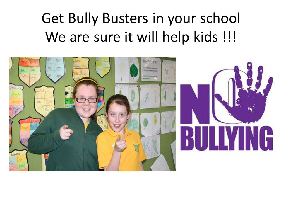 Get Bully Busters in your school We are sure it will help kids !!!