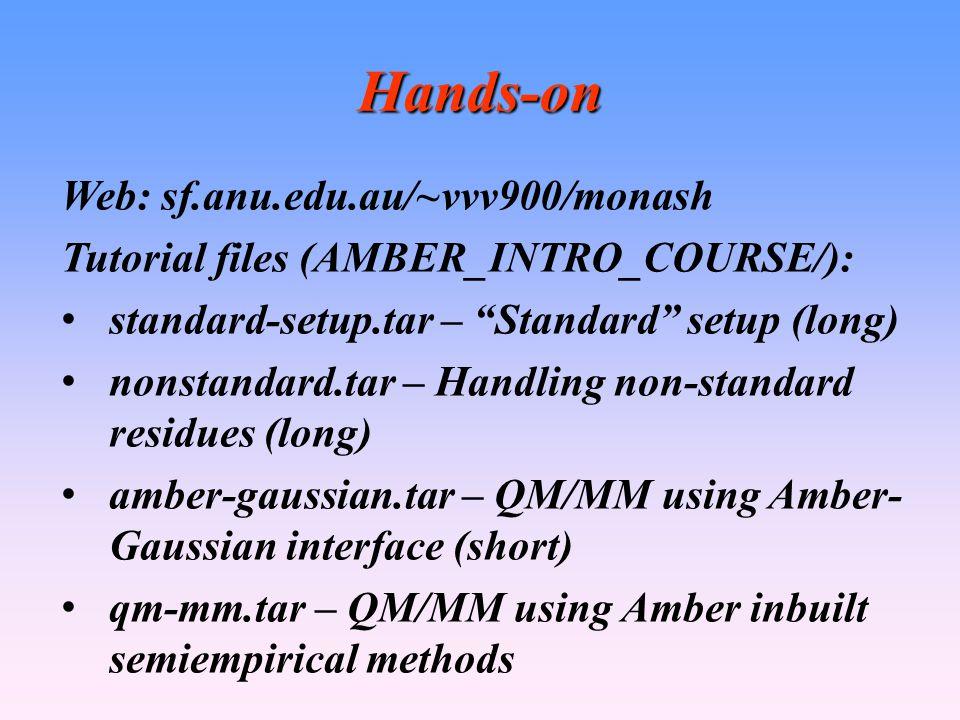 "Hands-on Web: sf.anu.edu.au/~vvv900/monash Tutorial files (AMBER_INTRO_COURSE/): standard-setup.tar – ""Standard"" setup (long) nonstandard.tar – Handli"