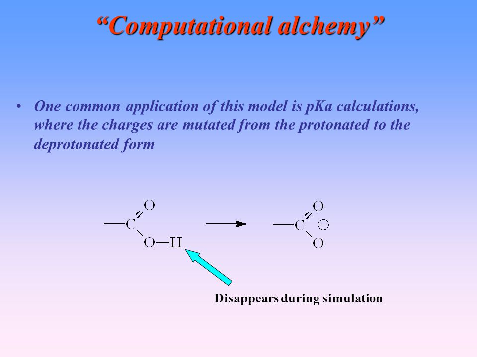 Computational alchemy One common application of this model is pKa calculations, where the charges are mutated from the protonated to the deprotonated form Disappears during simulation