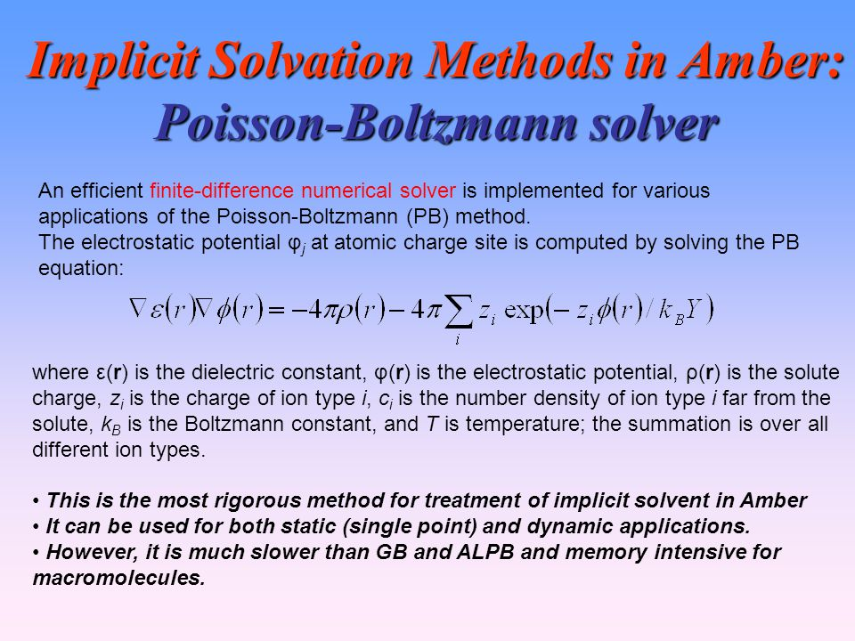 Implicit Solvation Methods in Amber: Poisson-Boltzmann solver An efficient finite-difference numerical solver is implemented for various applications of the Poisson-Boltzmann (PB) method.
